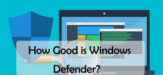 How Good is Windows Defender?